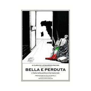 Bella e perduta. L'Italia nella politica internazionale - Palma L. (cur.)