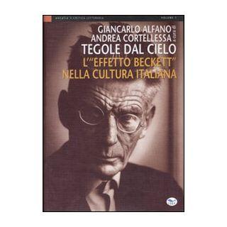 Tegole dal cielo. L'«effetto Beckett» nella cultura italiana - Alfano G. (cur.); Cortellessa A. (cur.)