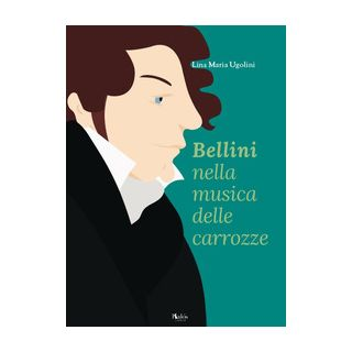 Bellini nella musica delle carrozze - Ugolini Lina Maria