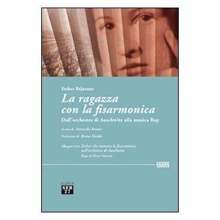 La ragazza con la fisarmonica. Dall'orchestra di Auschwitz alla musica rap. Con DVD - Béjarano Esther; Romeo A. (cur.)
