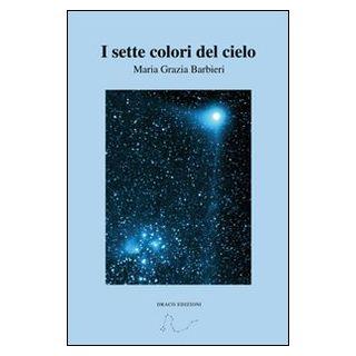 I sette colori del cielo - Barbieri Maria Grazia
