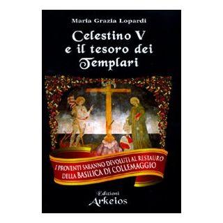 Celestino V e il tesoro dei Templari - Lopardi Maria Grazia