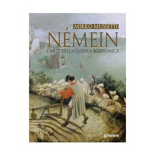 Némein. L'arte della guerra economica - Mussetti Mirko