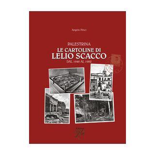 Palestrina. Le cartoline di Lelio Scacco dal 1946 al 1982. Ediz. illustrata - Pinci Angelo