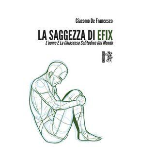 La saggezza di Efix. L'uomo e La chiassosa solitudine del mondo - De Francesco Giacomo