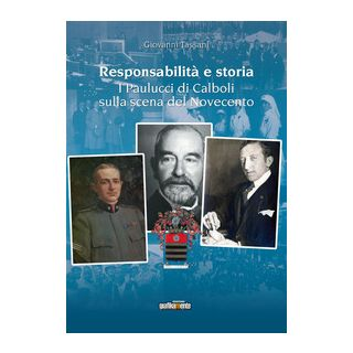 Responsabilità e storia. I Paulucci di Calboli sulla scena del Novecento - Tassani Giovanni