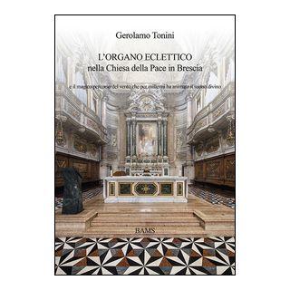 L'organo eclettico nella chiesa della Pace in Brescia e il magico percorso del vento che per millenni ha animato il suono divino - Tonini Gerolamo