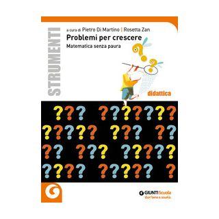 Problemi per crescere. Matematica senza paura - Di Martino P. (cur.); Zan R. (cur.)