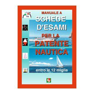 Manuale a schede d'esami per la patente nautica entro le 12 miglia -