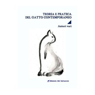 Teoria e pratica del gatto contemporaneo - Ferrara F. (cur.)