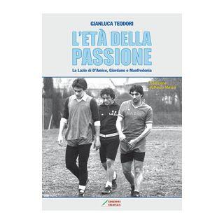 L'età della passione. La Lazio di D'Amico, Giordano e Manfredonia - Teodori Gianluca