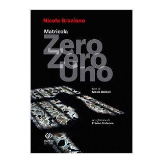 Matricola zero zero uno - Graziano Nicola; Baldieri Nicola
