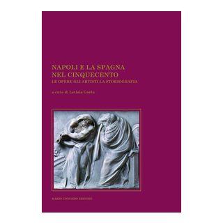 Napoli e la Spagna nel Cinquecento. Le opere gli artisti la storiografia - Gaeta L. (cur.)