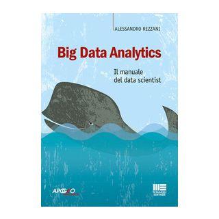 Big Data Analytics. Il manuale del data scientist - Rezzani Alessandro