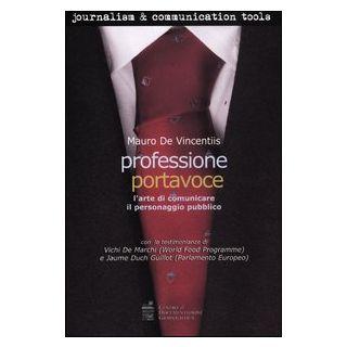 Professione portavoce. L'arte di comunicare il personaggio pubblico - De Vincentiis Mauro