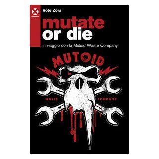Mutate or die. In viaggio con la Mutoid Waste Company - Rote Zora