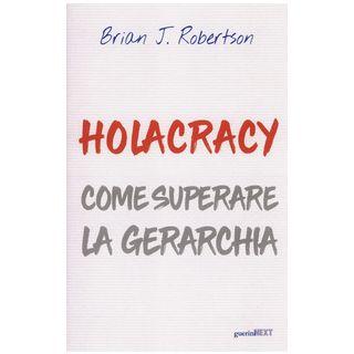 Holacracy. Come superare la gerarchia - Robertson Brian J.; Faré A. (cur.); Labate D. (cur.)