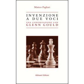 Invenzione a due voci. Una conversazione con Glenn Gould - Pagliari Matteo