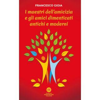 I maestri dell'amicizia e gli amici dimenticati antichi e moderni - Gioia Francesco