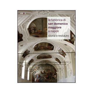 La fabbrica di San Domenico Maggiore a Napoli. Storia e restauro. Ediz. illustrata - Maietta I. (cur.); Foglia O. (cur.)