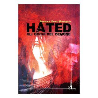 Hated. Gli occhi del demone - Moranelli Angelica Elisa