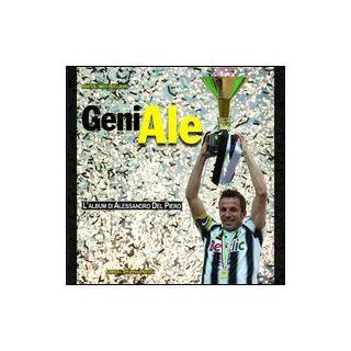 GeniAle. L'album di Alessandro Del Piero - Ruggiero Bartolomeo