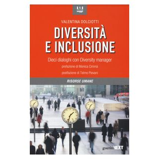 Diversità e inclusione. Dieci dialoghi con Diversity manager - Dolciotti Valentina