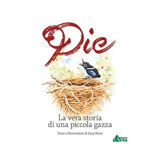 Pie. La vera storia di una piccola gazza - Renzi Susy