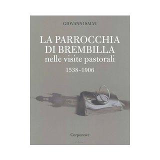 La parrocchia di Brembilla nelle visite pastorali 1538-1906 - Salvi Giovanni