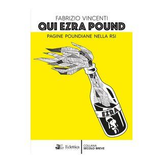 Qui Ezra Pound. Pagine poundiane nella Rsi - Vincenti Fabrizio