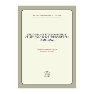 Bernardo di Stoldo Rinieri e Cristoforo di Bernardo Rinieri. Ricordanze - Battista G. (cur.) - editpress