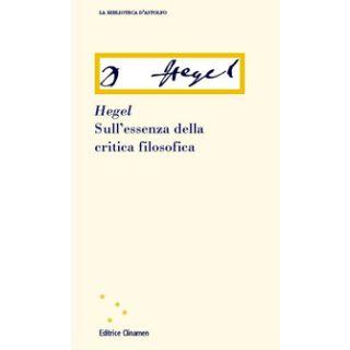 Sull'essenza della critica filosofica - Hegel Friedrich; Cavallini S. (cur.)