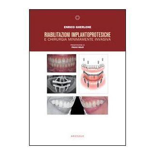 Riabilitazioni implantoprotesiche e chirurgia minimamente invasiva - Gherlone Enrico F.