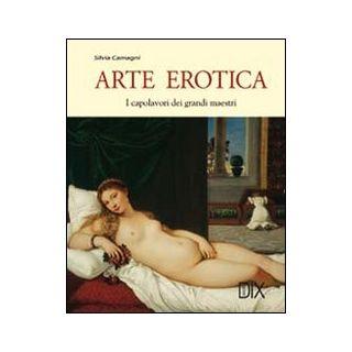 Arte erotica. Ediz. illustrata - Camagni Silvia