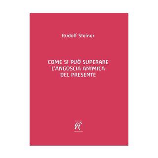 Come si può superare l'angoscia animica del presente - Steiner Rudolf