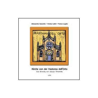 Kirche von der Madonna dell'Orto. Das Venedig von Jacopo Tintoretto. Ediz. illustrata - Bassotto Alessandra; Latini Monica; Lugato Franca