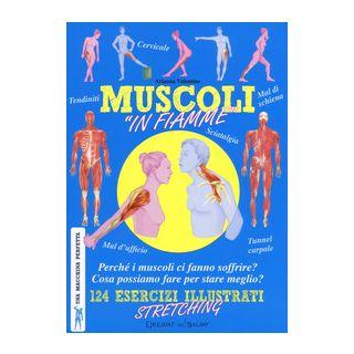 Muscoli «in fiamme». 124 esercizi illustrati stretching. Una macchina perfetta. Ediz. a colori - Valentino A. (cur.)