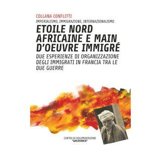 Étoile nord africaine e main d'oeuvre immigrè. Due esperienze di organizzazione degli immigrati in Francia tra le due guerre -  - Colibrì Edizioni