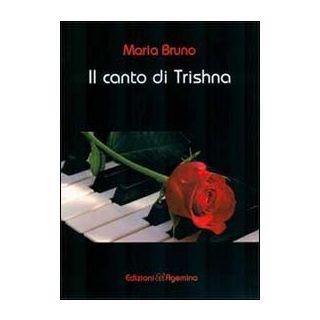 Il canto di Trishna - Bruno Maria