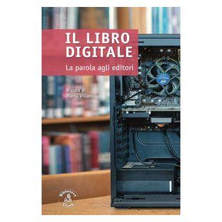 Il libro digitale. La parola agli editori - Villano M. (cur.)