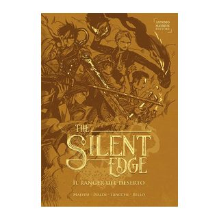Il ranger del deserto. The Silent Edge. Vol. 1 - Malvisi Matteo; Ivaldi Matteo; Giacchi Giorgia