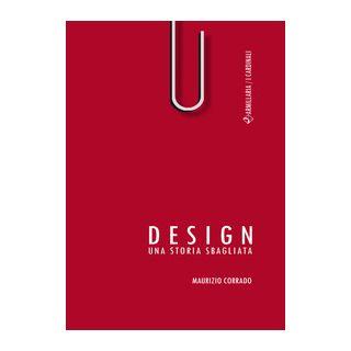 Design. Una storia sbagliata - Corrado Maurizio