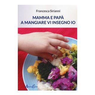 Mamma e papà a mangiare vi insegno io - Sirianni Francesca