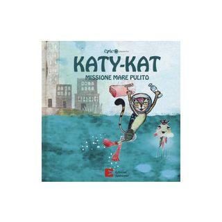 Katy-Kat missione mare pulito. Ediz. a colori - Markovic Marija; Cavallo Roberto; Ambrogio Albina