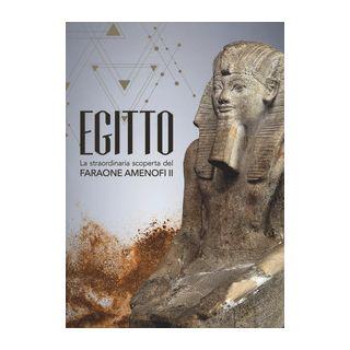 Egitto. La straordinaria scoperta del faraone Amenofi II. Catalogo della mostra (Milano, 13 settembre 2017-7 gennaio 2018) - Piacentini P. (cur.); Orsenigo C. (cur.)