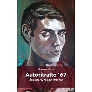 Autoritratto '67. Sapunaro, robba vecchia - Mirra Giuseppe