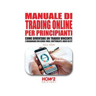 Manuale di trading online per principianti. Come diventare un trader vincente e guadagnare con azioni, Forex, criptovalute, indici ed ETF - Abate Dario - How2