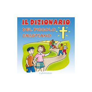 Il dizionario del piccolo cristiano - Pizzardi Remo