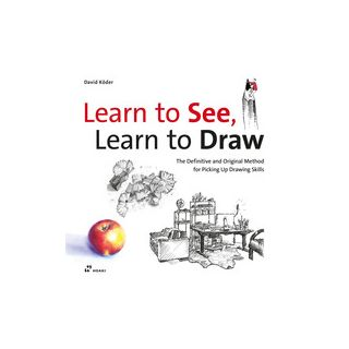 Learn to see, learn to draw. The definitive and original method for picking up drawing skills - Köder David