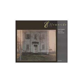 Effemeride. Cento fotografie dall'Archivio di Italo Zannier. Ediz. illustrata - Costantini P. (cur.)